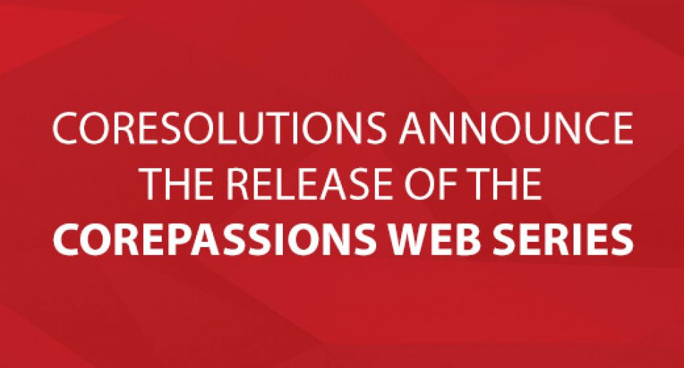 "CoreSolutions Announce the Release of the ""CorePassions"" Web Series"