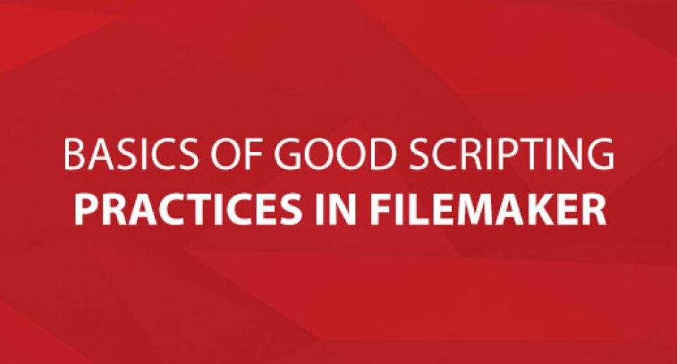 Basics of Good Scripting Practices in FileMaker
