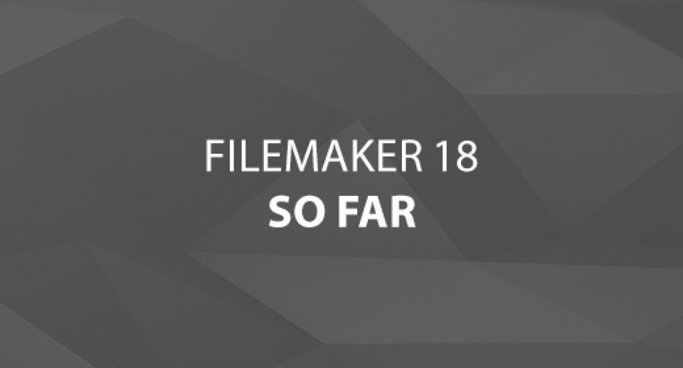 FileMaker 18 So Far