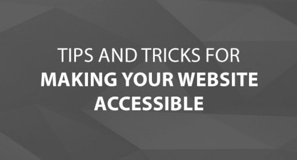 Tips and Tricks For Making Your Website Accessible