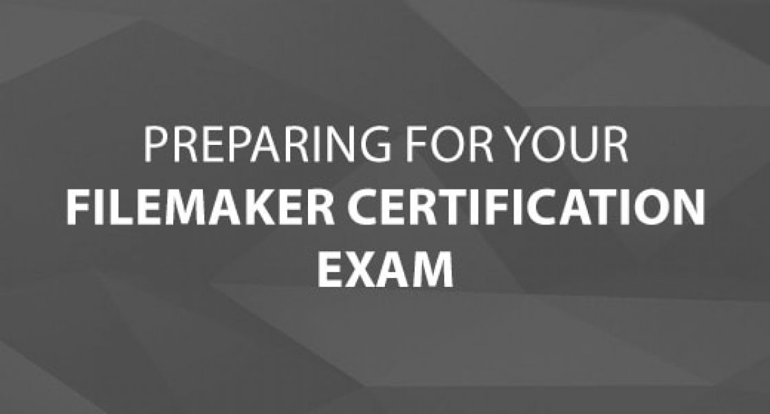 Preparing for Your FileMaker Certification Exam