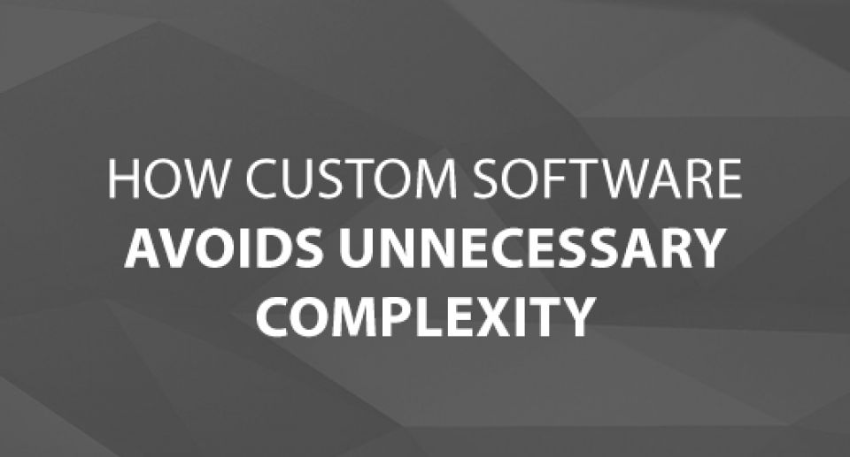 How Custom Software Avoids Unnecessary Complexity