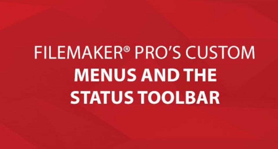 FileMaker Pro's Custom Menus and the Status Toolbar