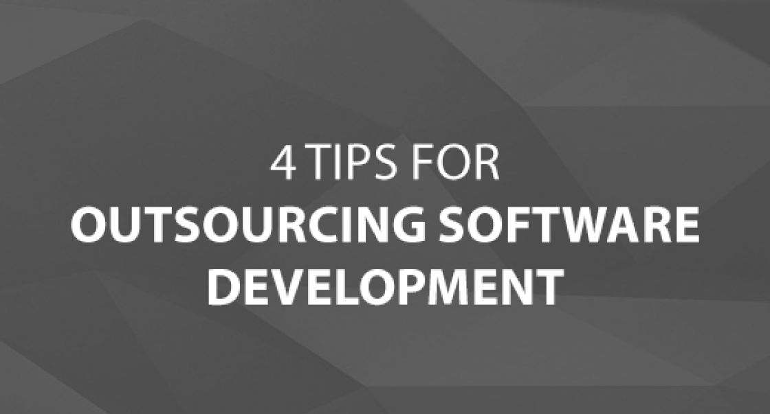 4 Tips for Outsourcing Software Development