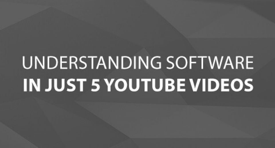Understanding Software In Just 5 YouTube Videos