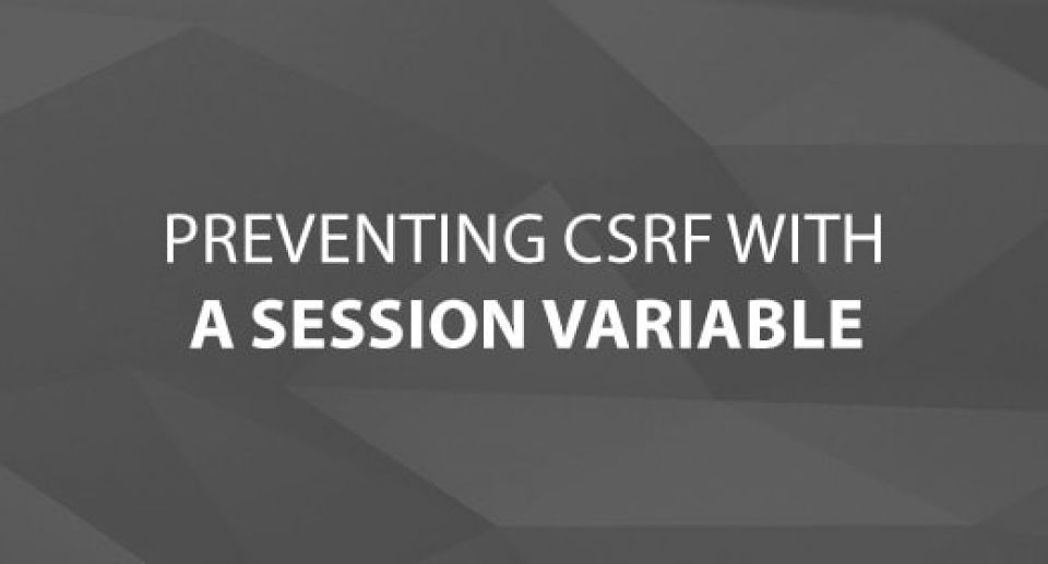 Preventing CSRF With a Session Variable