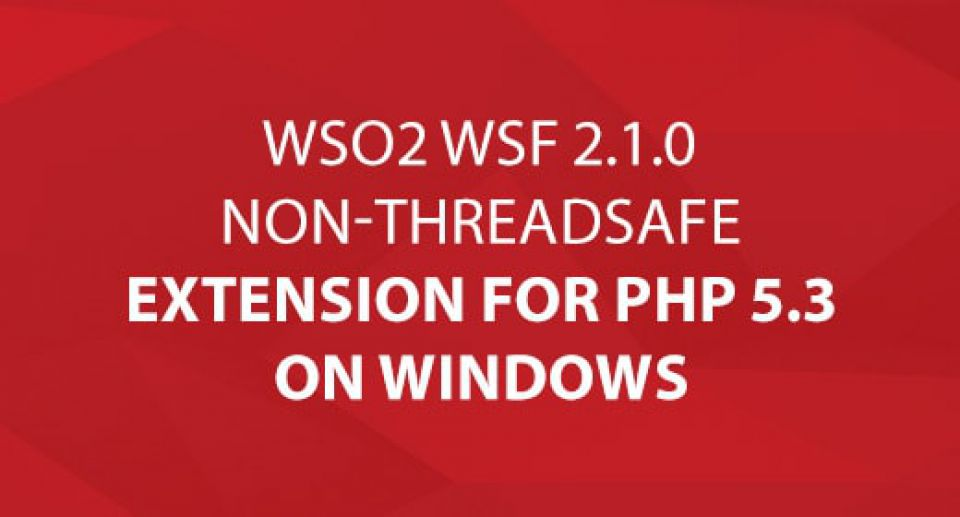 WSO2 WSF 2.1.0 Non-Threadsafe Extension for PHP 5.3 on Windows
