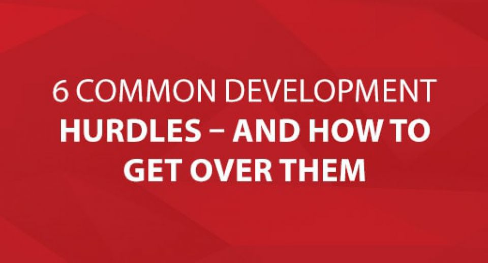 6 Common Development Hurdles – And How to Get Over Them