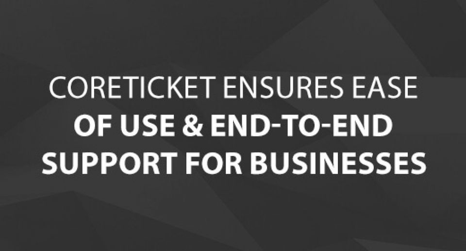 CoreTICKET Ensures Ease of Use & End-to-End Support for Businesses