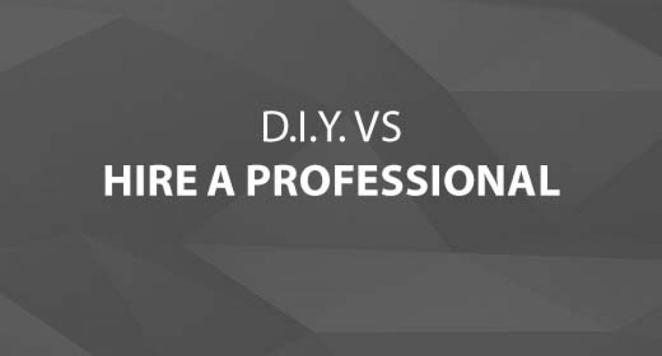 Do It Yourself vs. Hire a Pro