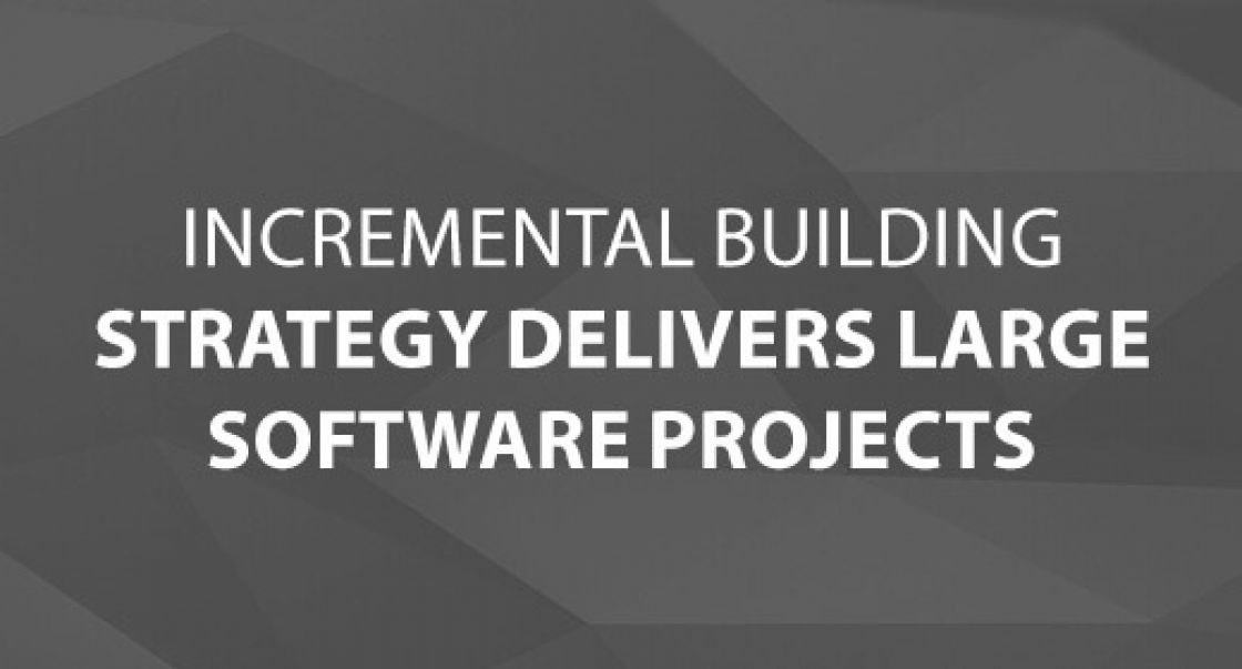 Incremental Building Strategy Delivers Large Software Projects