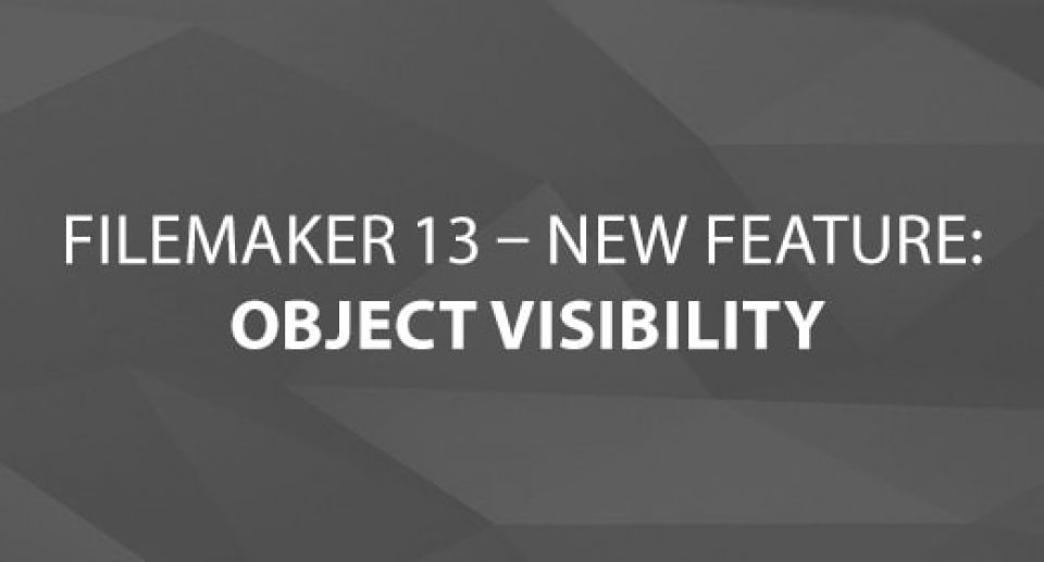 FileMaker 13 – New Feature: Object Visibility