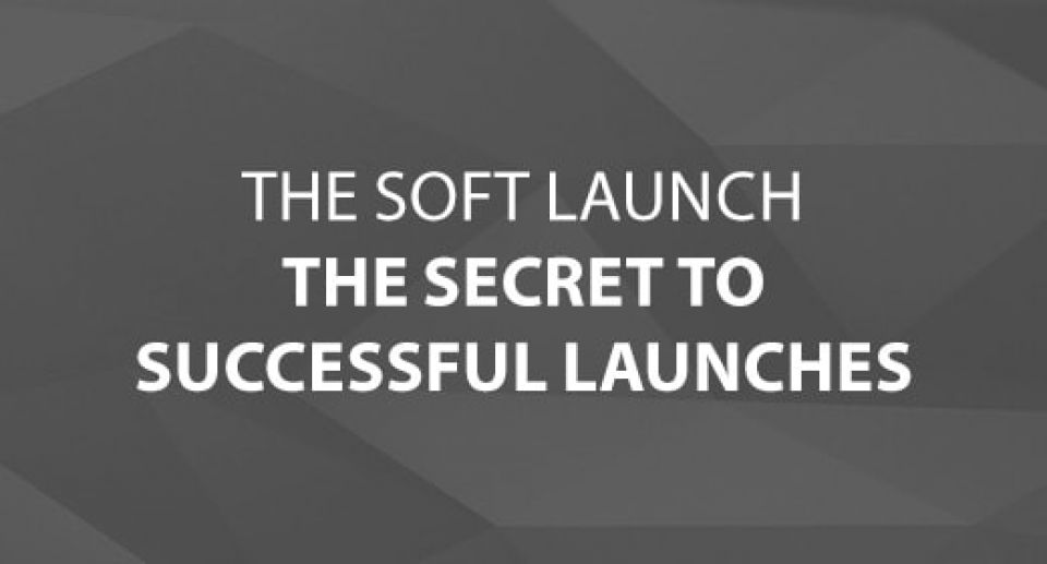 The Soft Launch – The Secret to Successful Launches