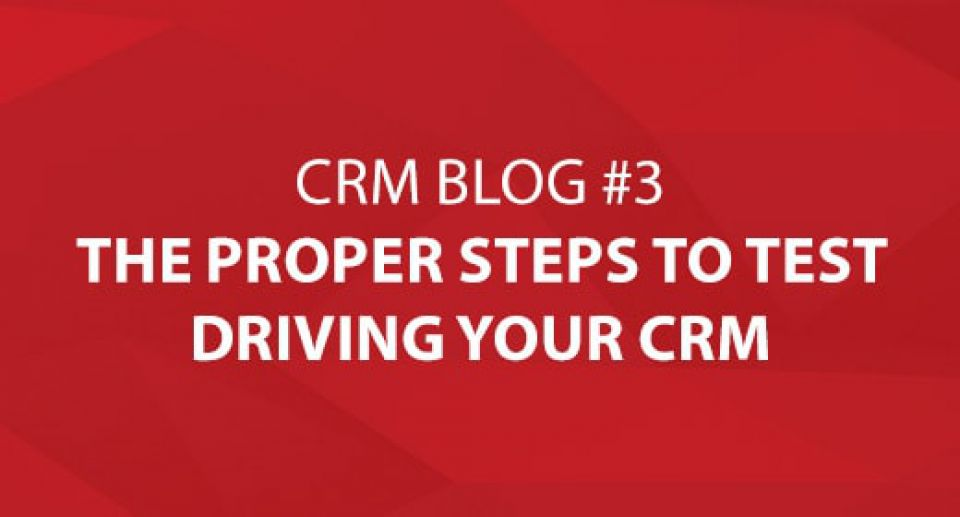 The Proper Steps to Test Driving Your CRM System