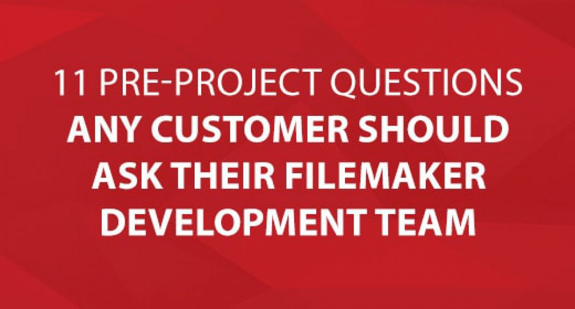 The 11 Pre-Project Questions For Your FileMaker Developer