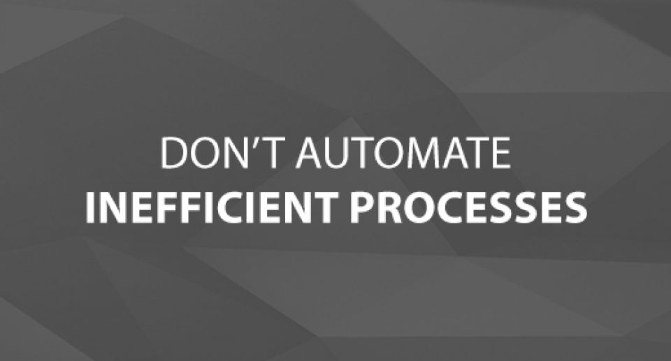 Don't Automate Inefficient Processes
