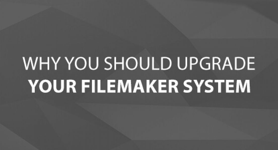 Why You Should Upgrade Your FileMaker System
