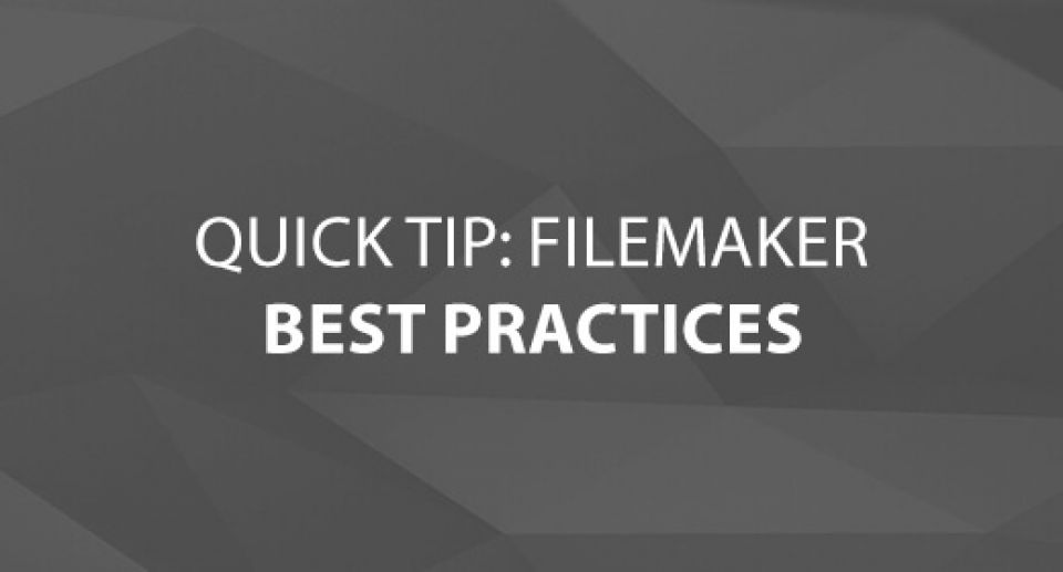 Quick Tip: FileMaker Best Practices