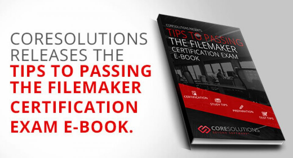 "CoreSolutions Releases ""Tips to Passing the FileMaker Certification Exam"" E-Book"