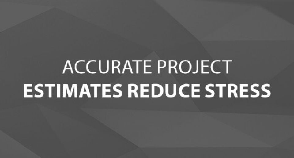 Accurate Project Estimates Reduce Stress