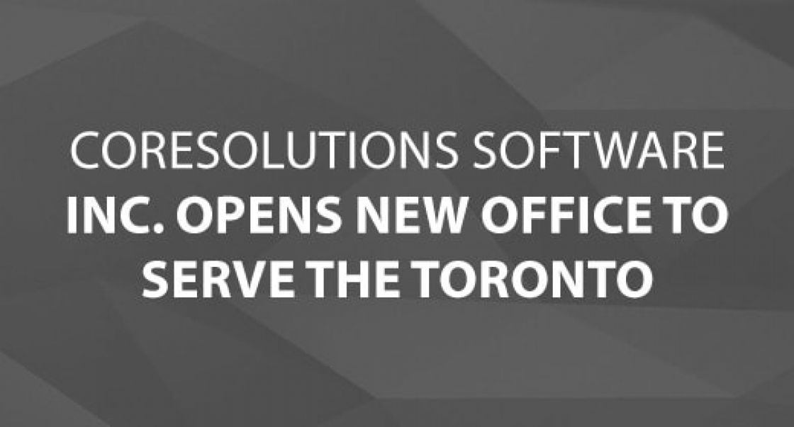 CoreSolutions Software Inc. Opens New Office to Serve the Toronto Market