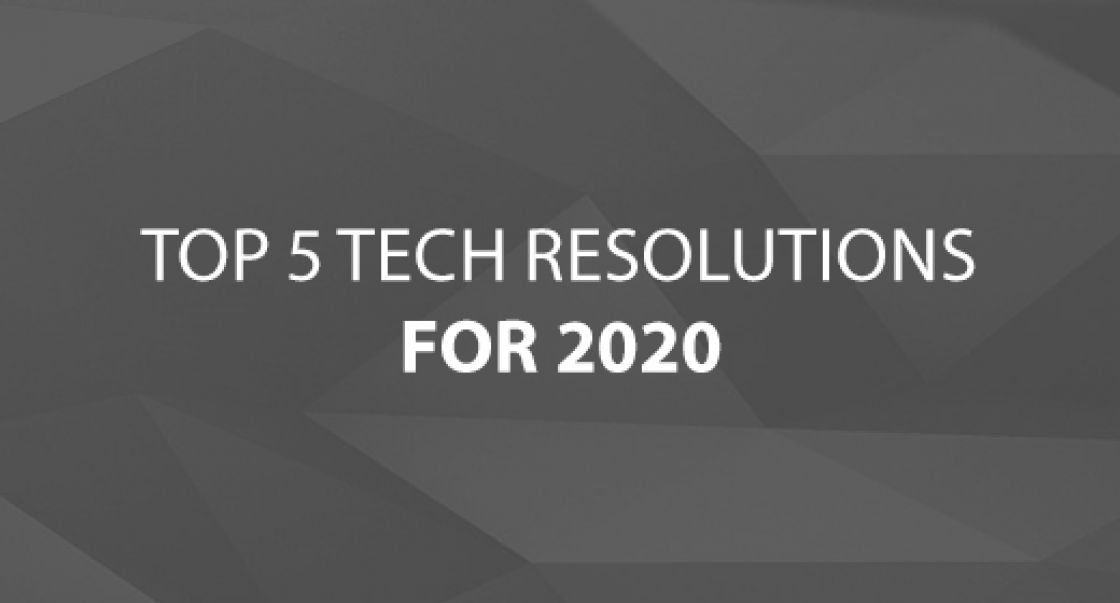 Top 5 Tech Resolutions for 2020
