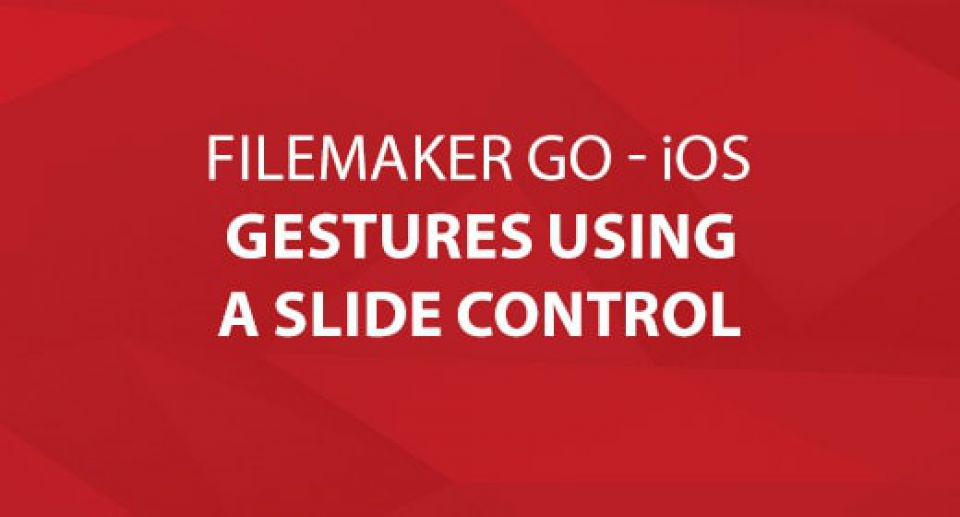 FileMaker Go - iOS Gestures Using a Slide Control