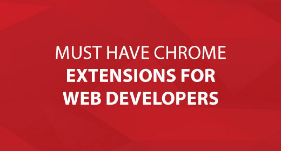 Must Have Chrome Extensions For Web Developers