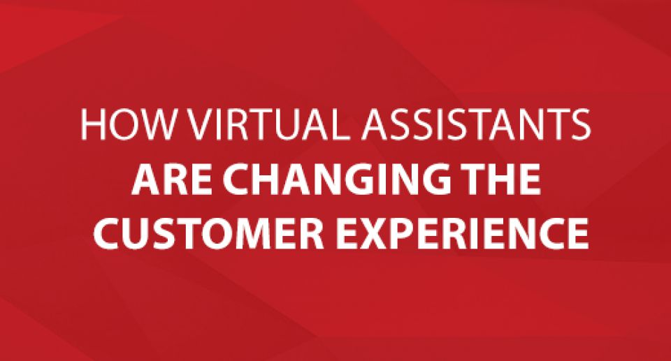 How Virtual Assistants are Changing the Customer Experience