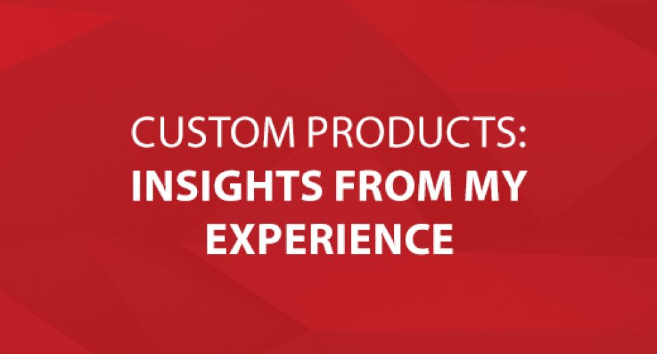 Custom Products: Insights From My Experience