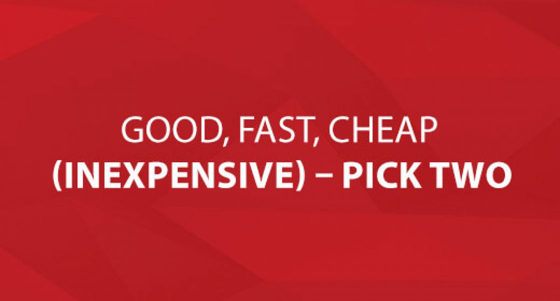 Good, Fast, Cheap (Inexpensive) – Pick Two