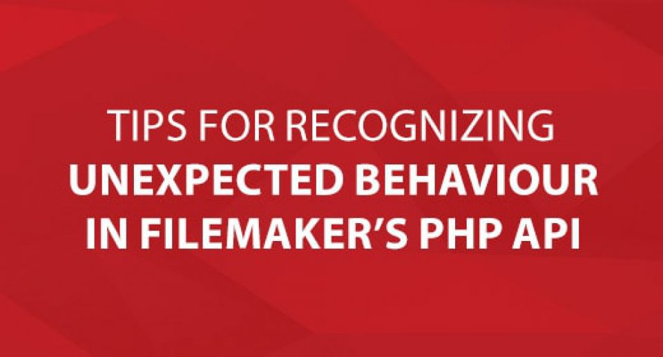 Tips for Recognizing Unexpected Behaviour in FileMaker's PHP API