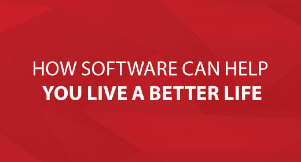 How Software Can Help You Live Better Life