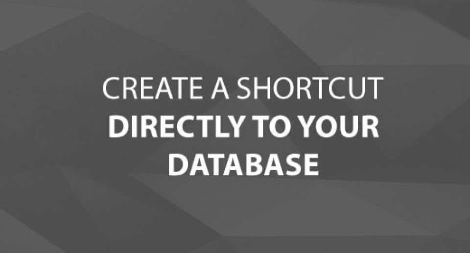 Create a Shortcut Directly To Your Database