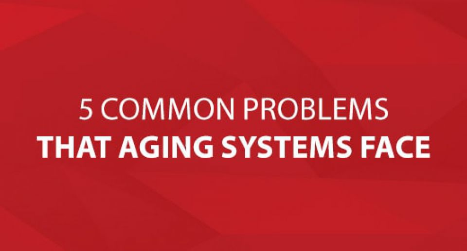 5 Common Problems That Aging Systems Face [Infographic]