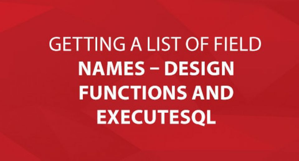 Getting a list of Field Names – Design Functions and ExecuteSQL