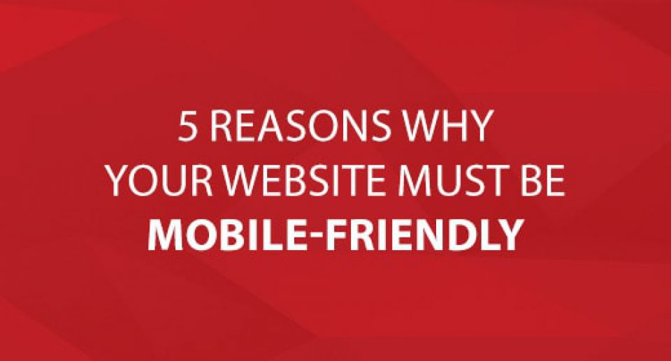 5 Reasons Why Your Website Must Be Mobile-Friendly