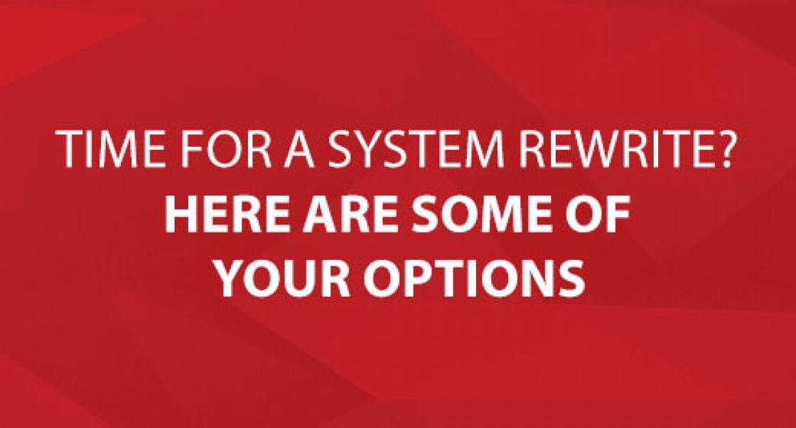 Time for a System Rewrite? Here Are Some of Your Options