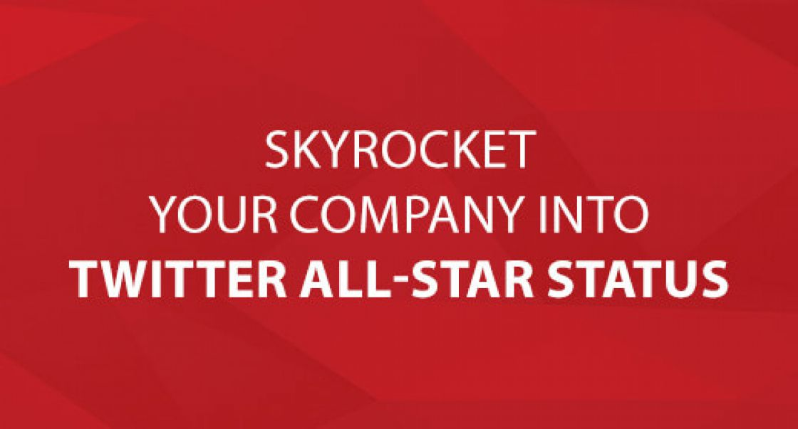 Skyrocket Your Company into Twitter All-Star Status