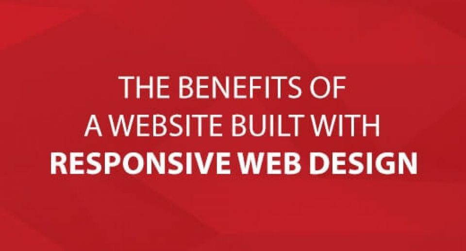 The Benefits of a Website Built with Responsive Web Design