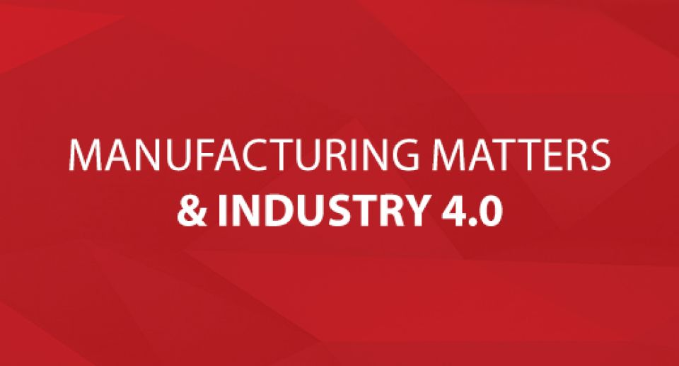 Manufacturing Matters & Industry 4.0