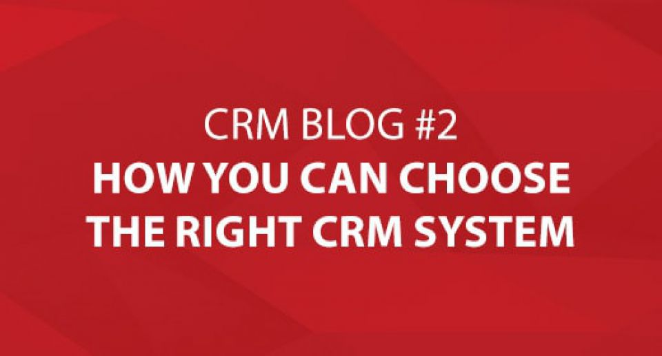 How You Can Choose the Right CRM System