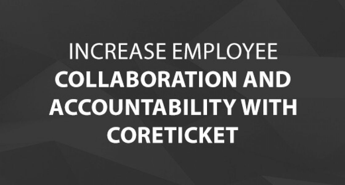 Increase Employee Collaboration and Accountability with CoreTICKET