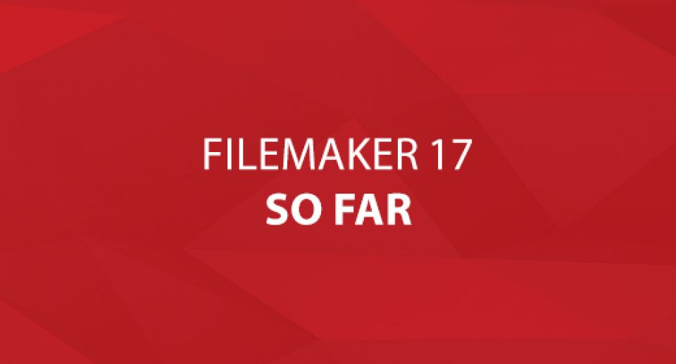 FileMaker 17 So Far