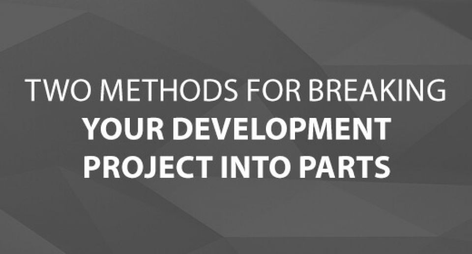 Two Methods for Breaking Your Development Project into Parts