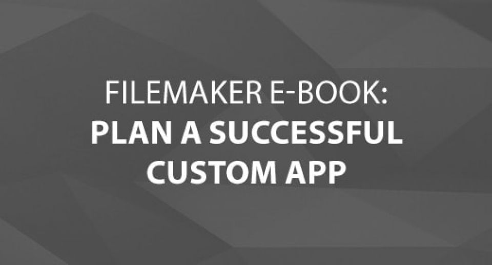 FileMaker E-Book – Plan a Successful Custom App