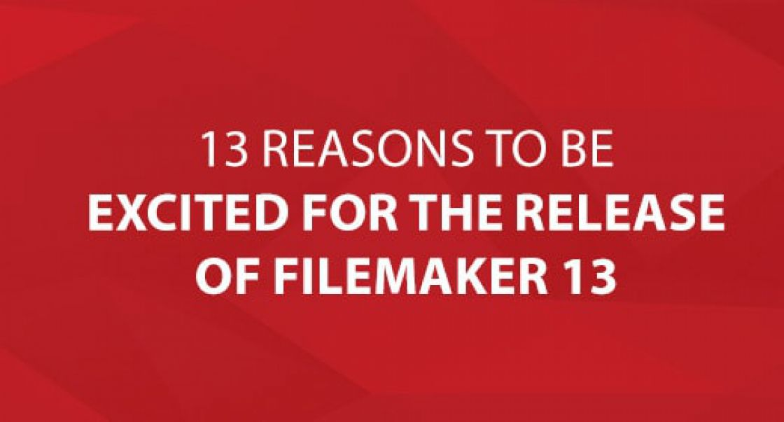 13 Reasons To Be Excited for FileMaker 13