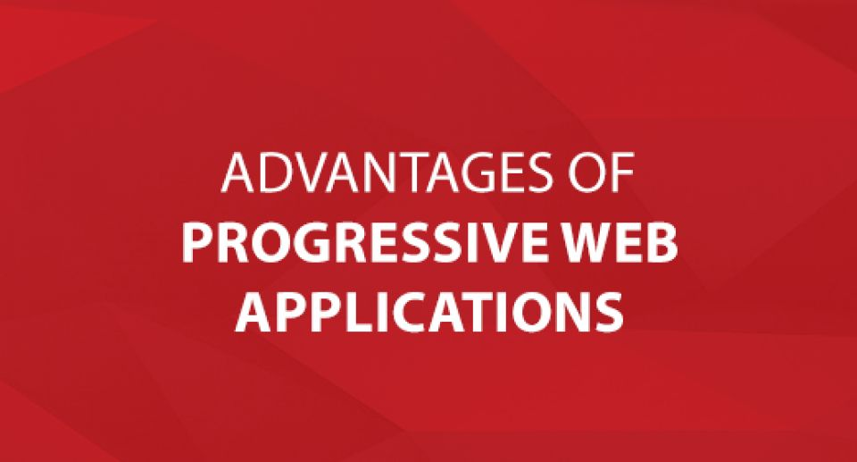 Advantages of Progressive Web Applications