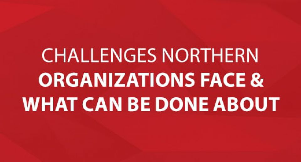 The Challenges Northern Organizations Face & What Can Be Done About Them