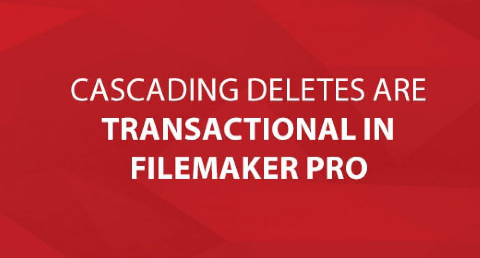 Cascading Deletes Are Transactional in FileMaker Pro